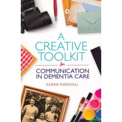 A Creative Toolkit for Communication in Dementia Care - Book